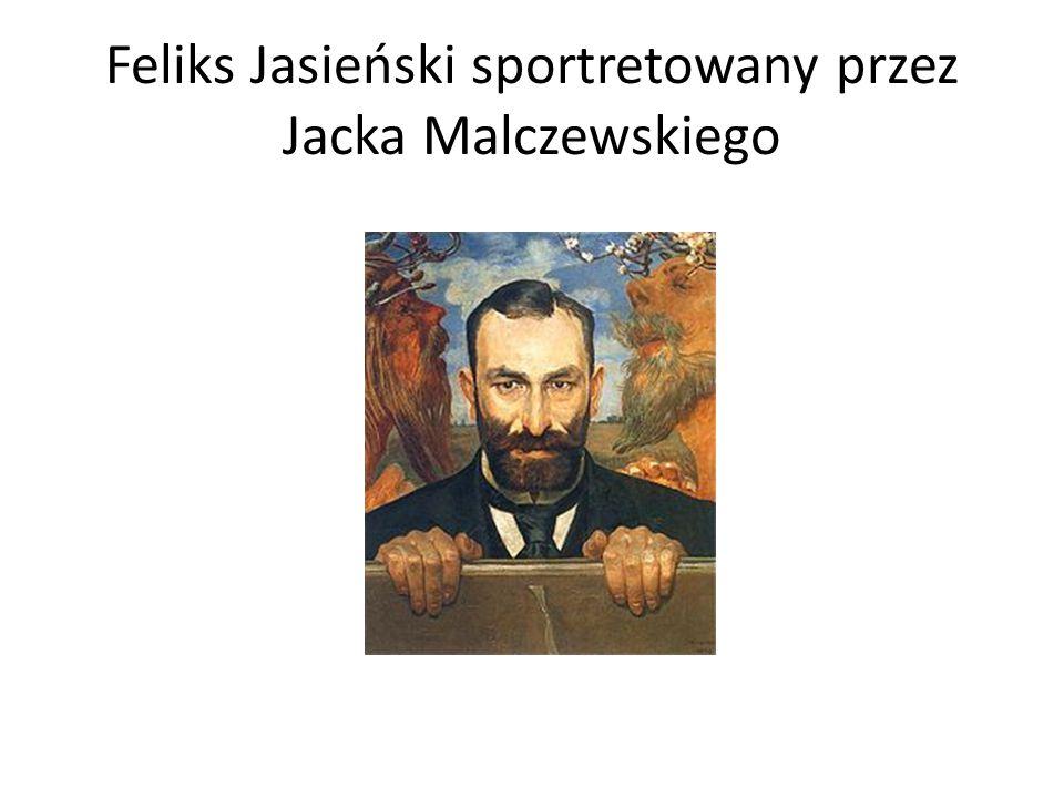 Feliks Jasieński sportretowany przez Jacka Malczewskiego
