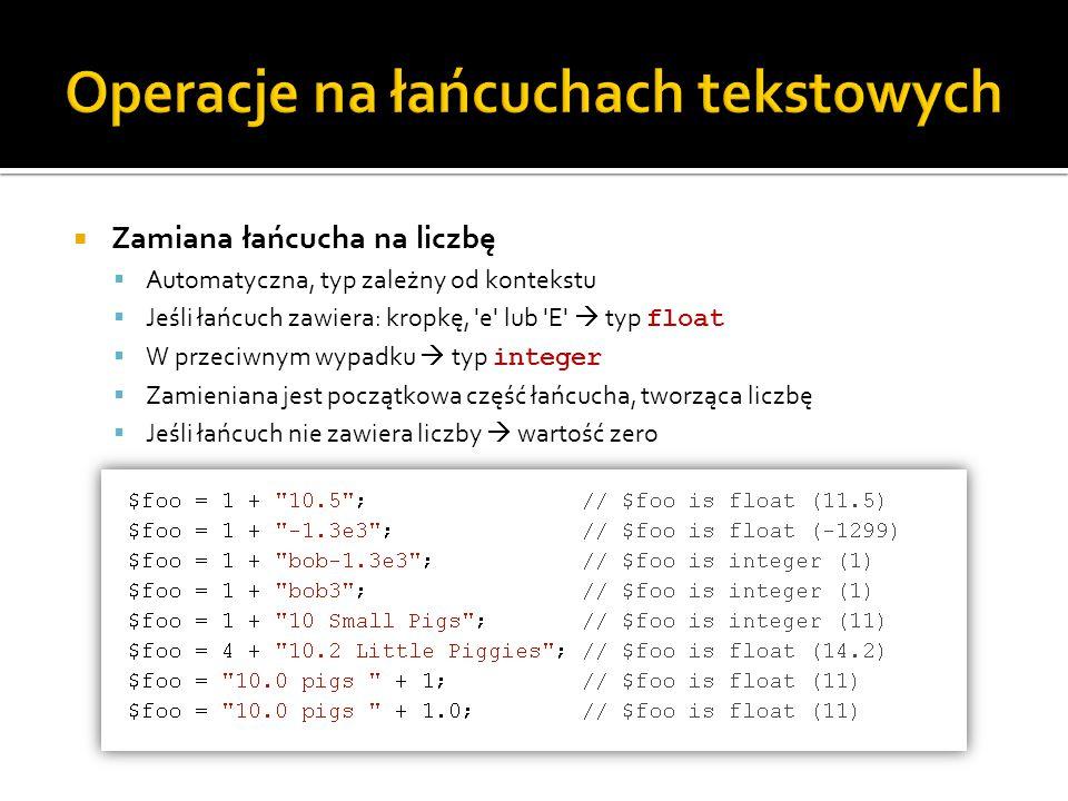  Zamiana łańcucha na liczbę  Automatyczna, typ zależny od kontekstu  Jeśli łańcuch zawiera: kropkę, 'e' lub 'E'  typ float  W przeciwnym wypadku