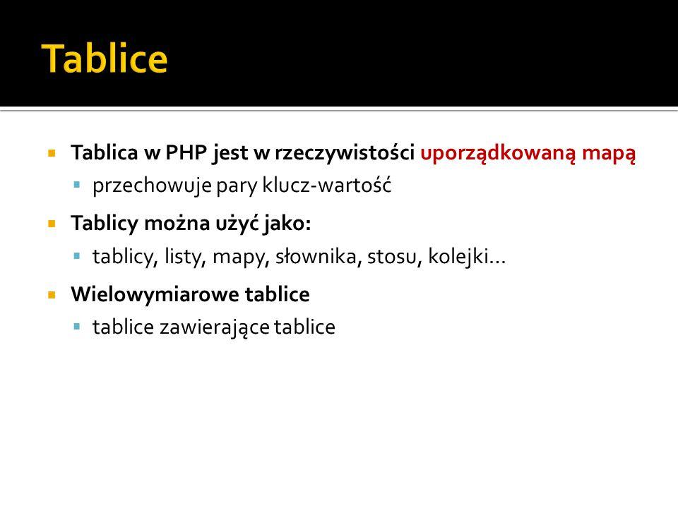  Tablica w PHP jest w rzeczywistości uporządkowaną mapą  przechowuje pary klucz-wartość  Tablicy można użyć jako:  tablicy, listy, mapy, słownika,