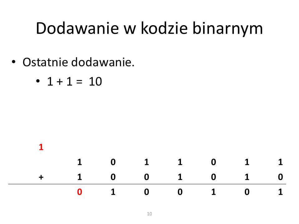 Dodawanie w kodzie binarnym Ostatnie dodawanie. 1 + 1 = 10 1 1011011 +1001010 0100101 10