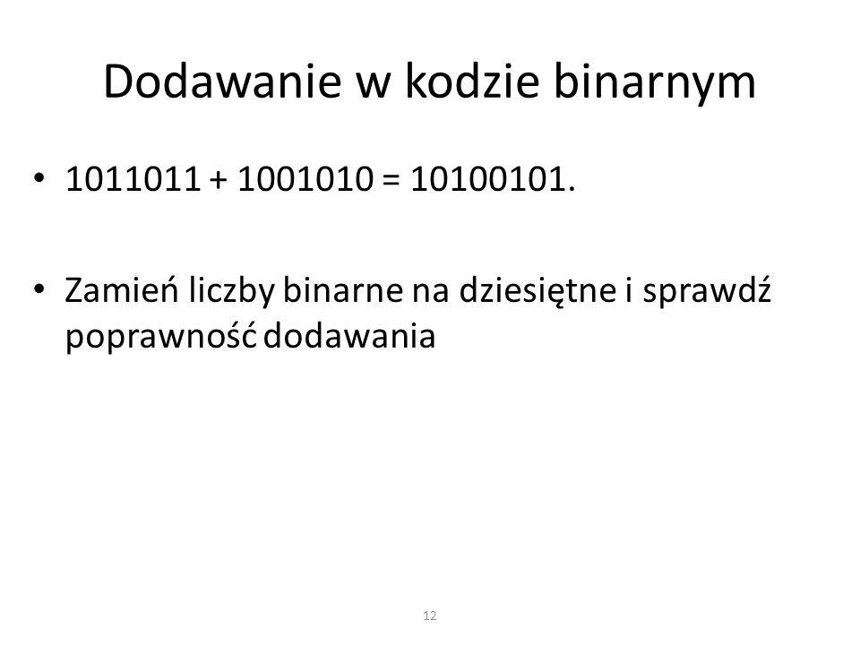 Dodawanie w kodzie binarnym 1011011 + 1001010 = 10100101. Zamień liczby binarne na dziesiętne i sprawdź poprawność dodawania 12