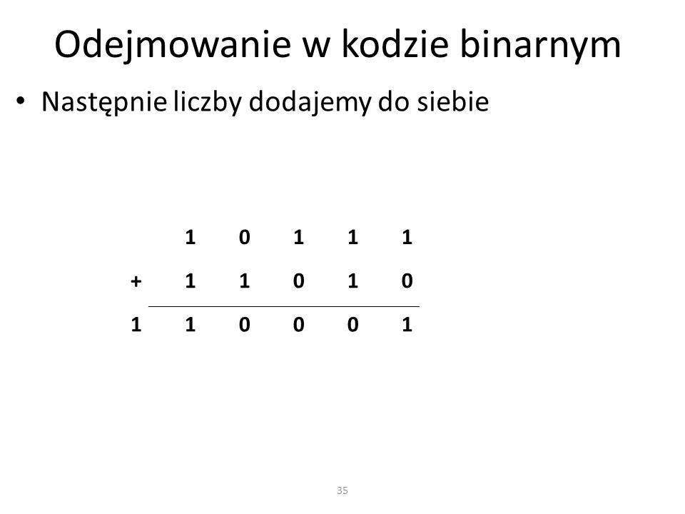 Odejmowanie w kodzie binarnym Następnie liczby dodajemy do siebie 10111 +11010 110001 35