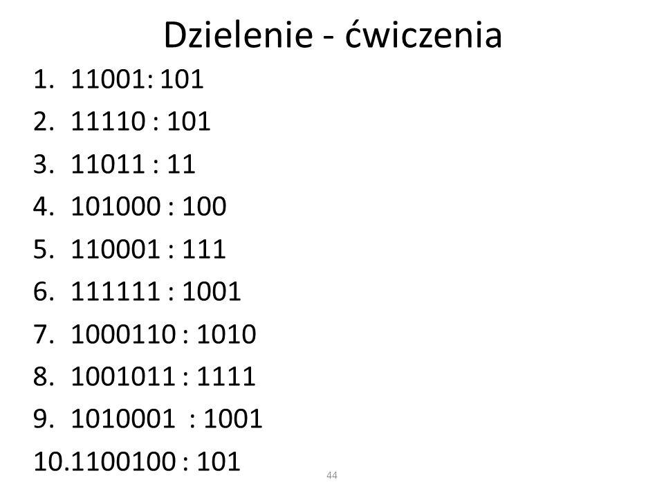 Dzielenie - ćwiczenia 1.11001: 101 2.11110 : 101 3.11011 : 11 4.101000 : 100 5.110001 : 111 6.111111 : 1001 7.1000110 : 1010 8.1001011 : 1111 9.101000