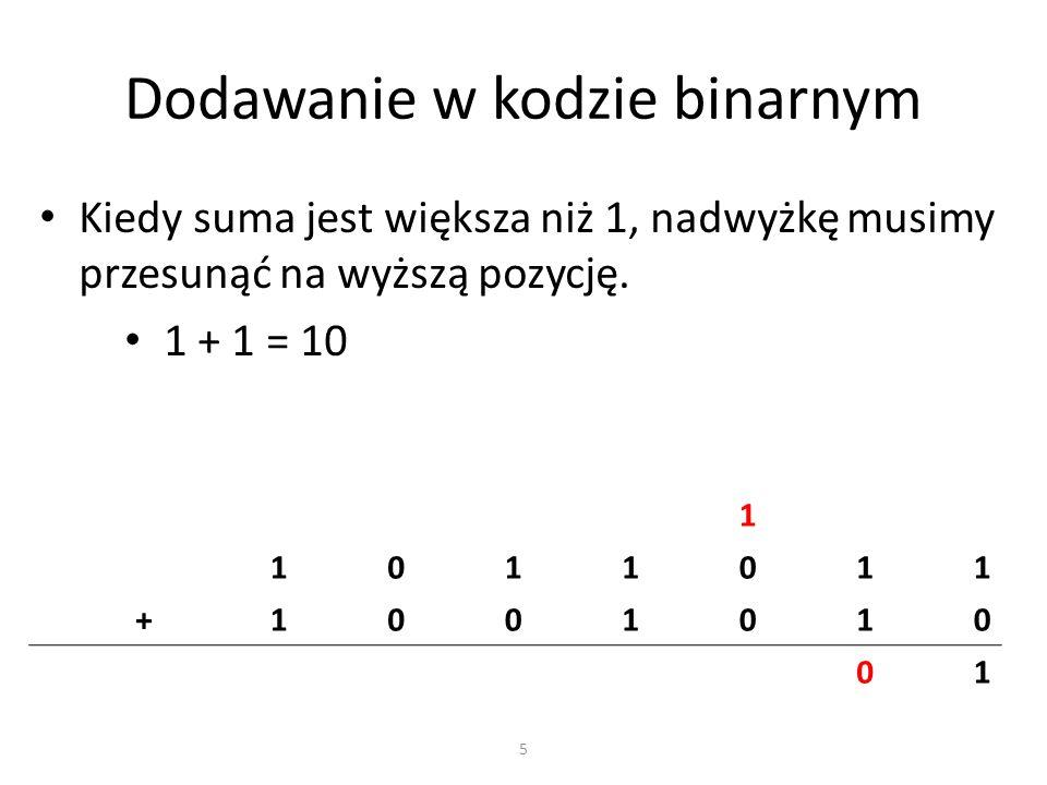 Dodawanie w kodzie binarnym Kiedy suma jest większa niż 1, nadwyżkę musimy przesunąć na wyższą pozycję. 1 + 1 = 10 1 1011011 +1001010 01 5