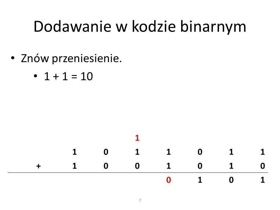 Dodawanie w kodzie binarnym Przeniesienie sumuje się z następną pozycją.