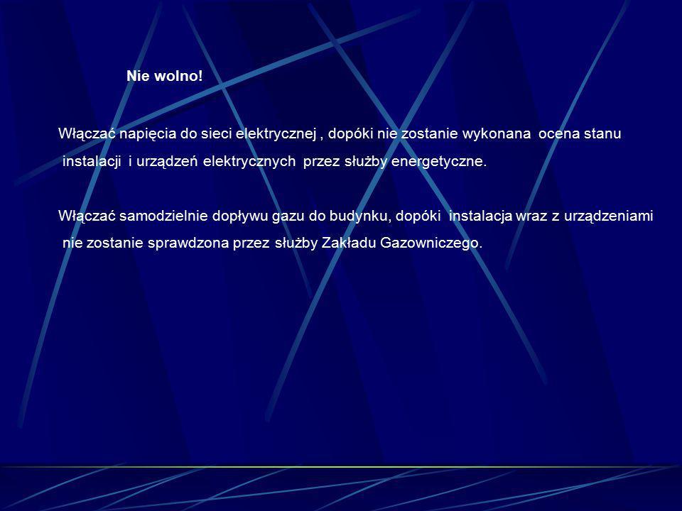 Nie wolno! Włączać napięcia do sieci elektrycznej, dopóki nie zostanie wykonana ocena stanu instalacji i urządzeń elektrycznych przez służby energetyc