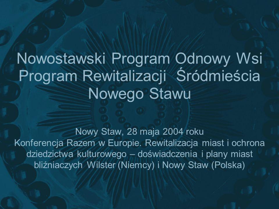 Nowostawski Program Odnowy Wsi Program Rewitalizacji Śródmieścia Nowego Stawu Nowy Staw, 28 maja 2004 roku Konferencja Razem w Europie. Rewitalizacja