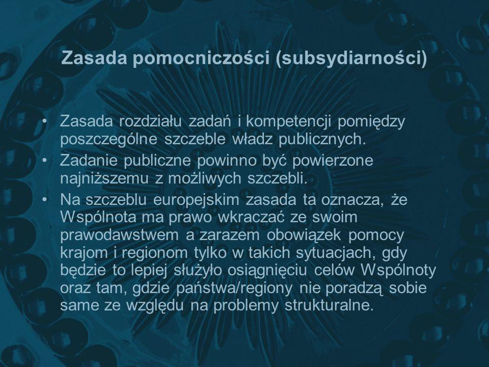 Zasada pomocniczości (subsydiarności) Zasada rozdziału zadań i kompetencji pomiędzy poszczególne szczeble władz publicznych. Zadanie publiczne powinno