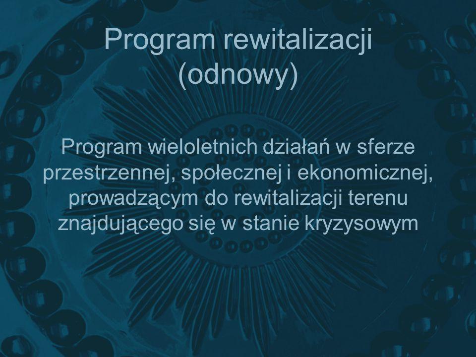 Program rewitalizacji (odnowy) Program wieloletnich działań w sferze przestrzennej, społecznej i ekonomicznej, prowadzącym do rewitalizacji terenu zna