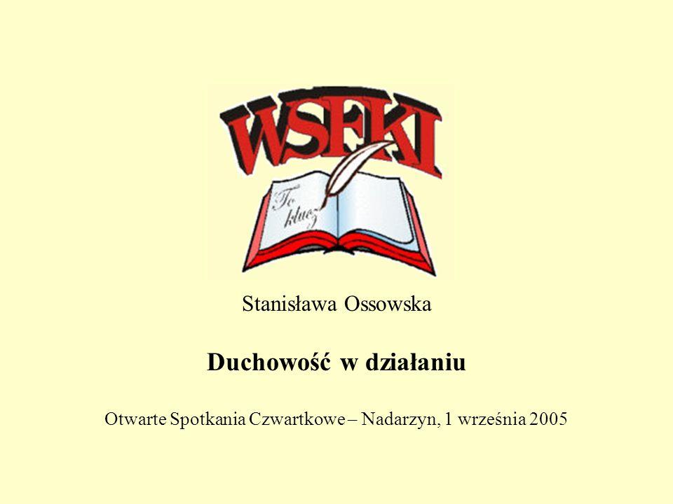 Stanisława Ossowska Duchowość w działaniu Otwarte Spotkania Czwartkowe – Nadarzyn, 1 września 2005