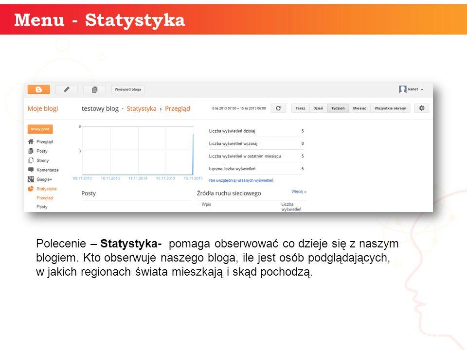 Menu - Statystyka informatyka + 10 Polecenie – Statystyka- pomaga obserwować co dzieje się z naszym blogiem.