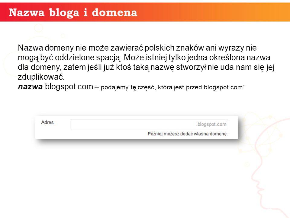 Nazwa bloga i domena informatyka + 4 Nazwa domeny nie może zawierać polskich znaków ani wyrazy nie mogą być oddzielone spacją. Może istniej tylko jedn