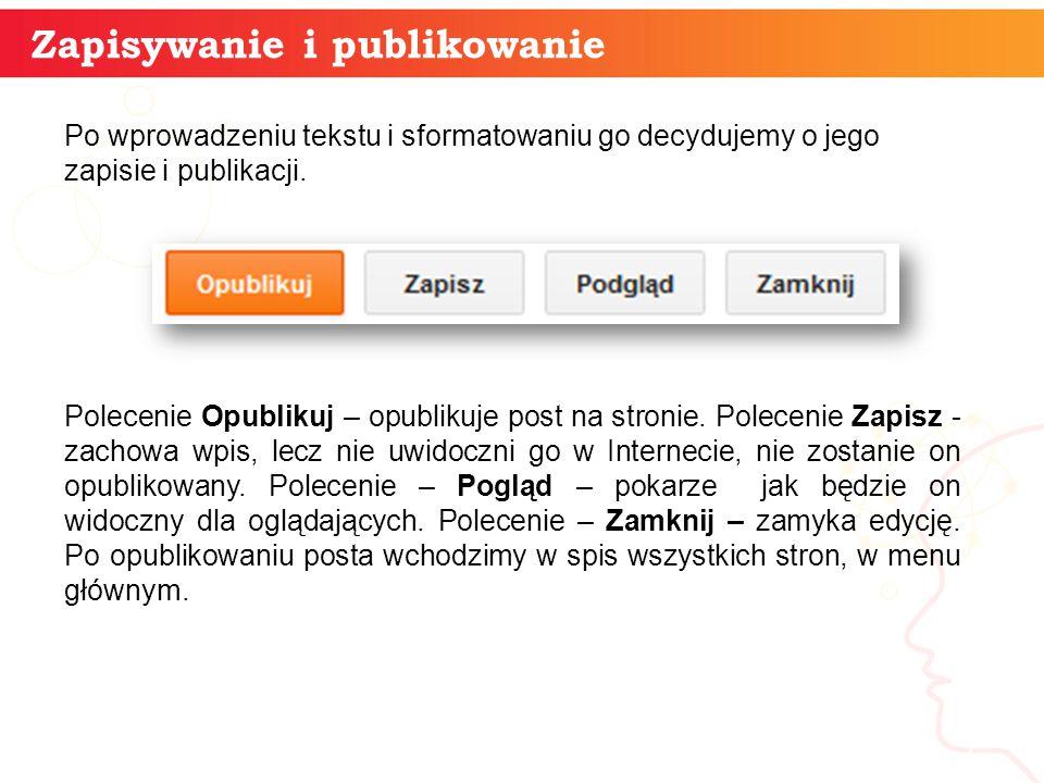 Zapisywanie i publikowanie informatyka + 7 Po wprowadzeniu tekstu i sformatowaniu go decydujemy o jego zapisie i publikacji.