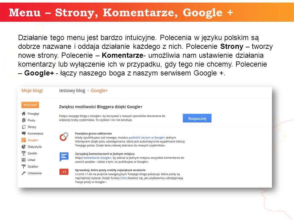 Menu – Strony, Komentarze, Google + informatyka + 9 Działanie tego menu jest bardzo intuicyjne. Polecenia w języku polskim są dobrze nazwane i oddaja
