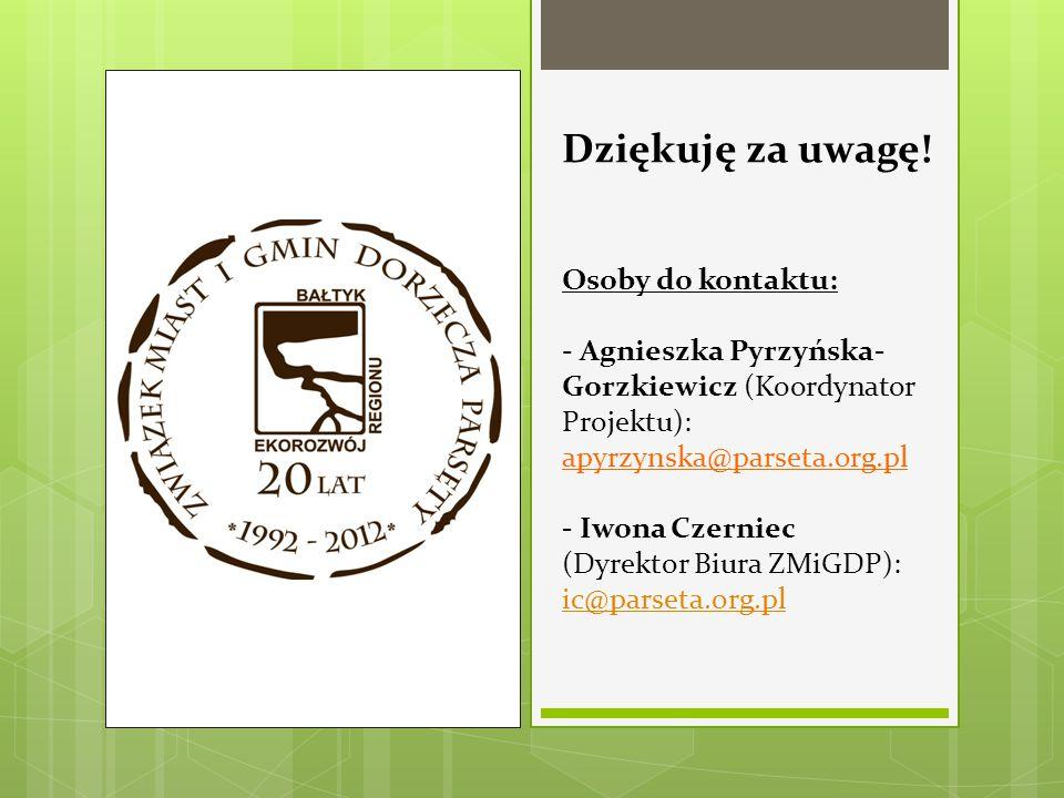 Dziękuję za uwagę! Osoby do kontaktu: - Agnieszka Pyrzyńska- Gorzkiewicz (Koordynator Projektu): apyrzynska@parseta.org.pl - Iwona Czerniec (Dyrektor