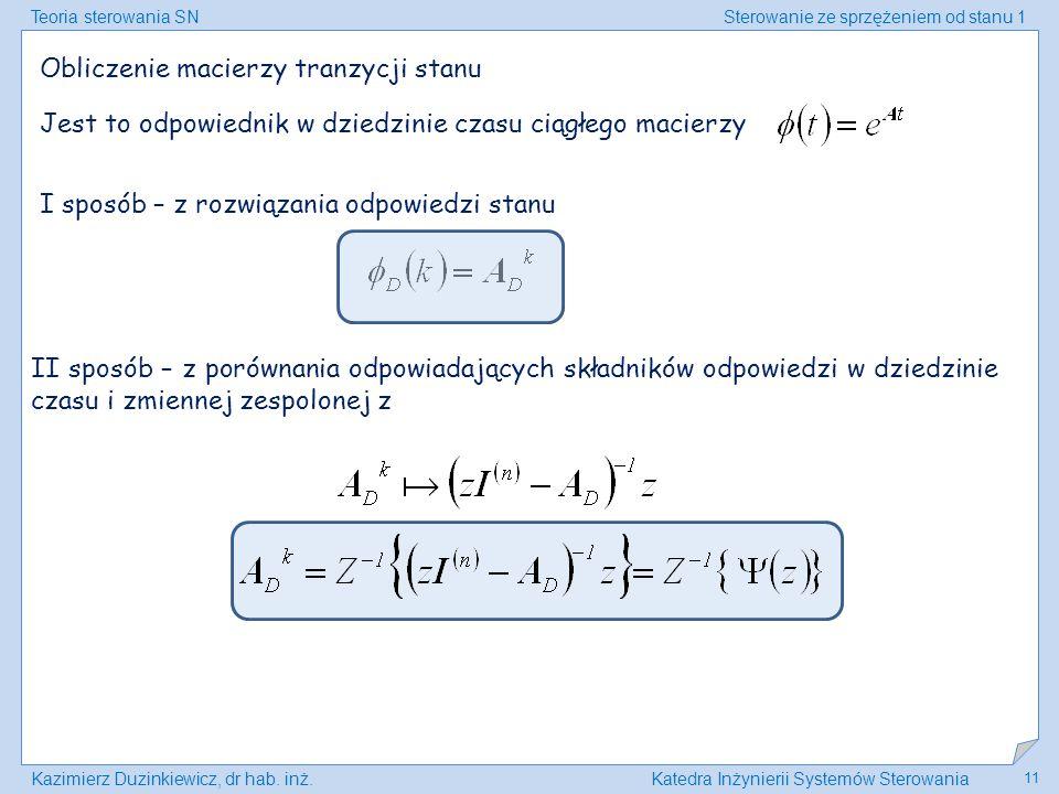 Teoria sterowania SNSterowanie ze sprzężeniem od stanu 1 Kazimierz Duzinkiewicz, dr hab. inż.Katedra Inżynierii Systemów Sterowania 11 Obliczenie maci