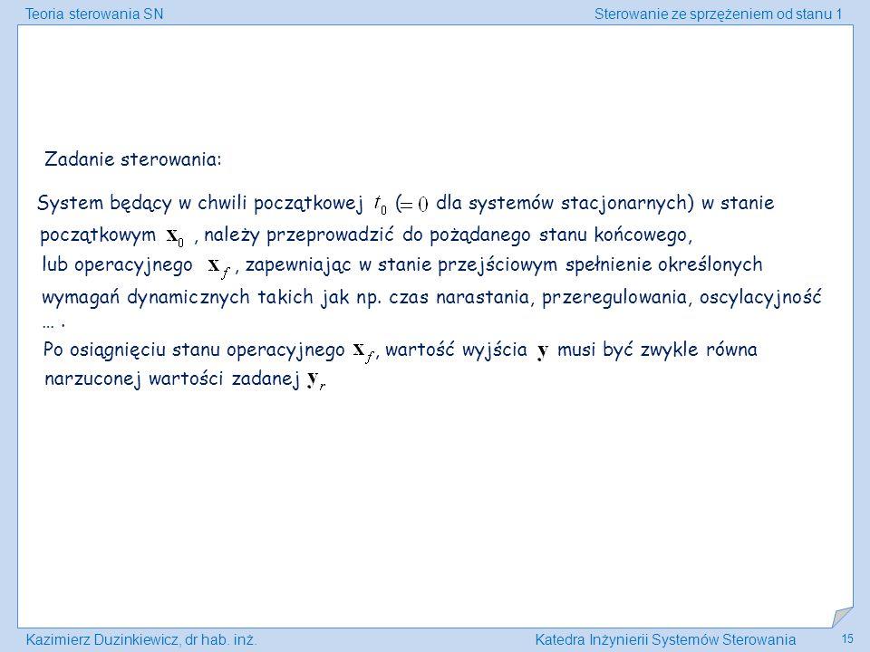Teoria sterowania SNSterowanie ze sprzężeniem od stanu 1 Kazimierz Duzinkiewicz, dr hab. inż.Katedra Inżynierii Systemów Sterowania 15 System będący w