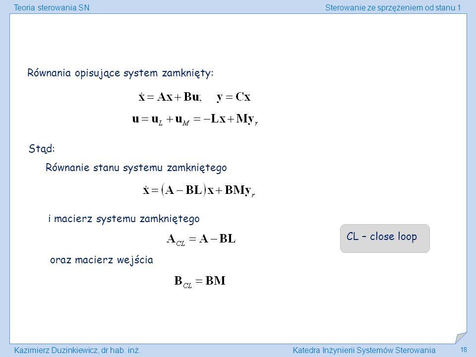 Teoria sterowania SNSterowanie ze sprzężeniem od stanu 1 Kazimierz Duzinkiewicz, dr hab. inż.Katedra Inżynierii Systemów Sterowania 18 Równania opisuj