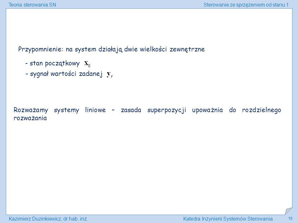 Teoria sterowania SNSterowanie ze sprzężeniem od stanu 1 Kazimierz Duzinkiewicz, dr hab. inż.Katedra Inżynierii Systemów Sterowania 19 Przypomnienie: