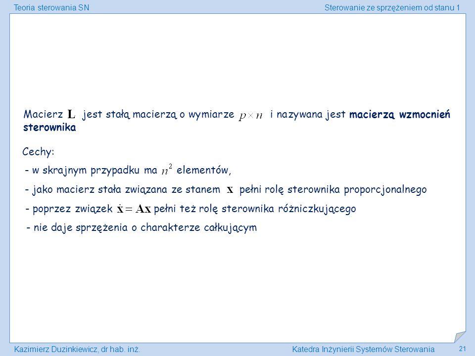 Teoria sterowania SNSterowanie ze sprzężeniem od stanu 1 Kazimierz Duzinkiewicz, dr hab. inż.Katedra Inżynierii Systemów Sterowania 21 Macierz jest st