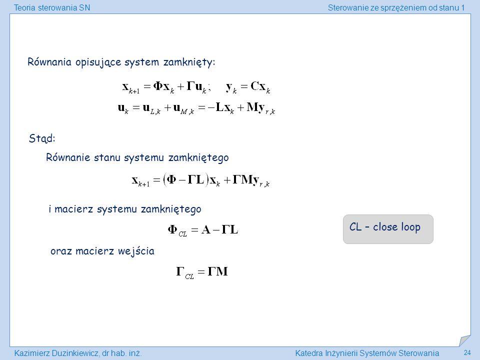 Teoria sterowania SNSterowanie ze sprzężeniem od stanu 1 Kazimierz Duzinkiewicz, dr hab. inż.Katedra Inżynierii Systemów Sterowania 24 Równania opisuj