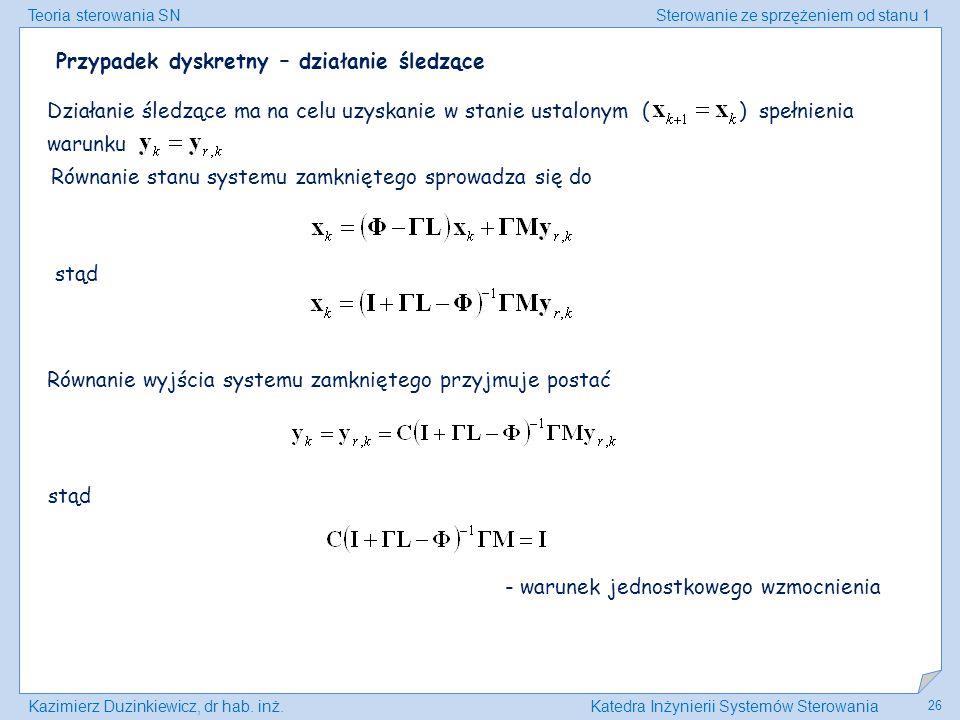 Teoria sterowania SNSterowanie ze sprzężeniem od stanu 1 Kazimierz Duzinkiewicz, dr hab. inż.Katedra Inżynierii Systemów Sterowania 26 Przypadek dyskr