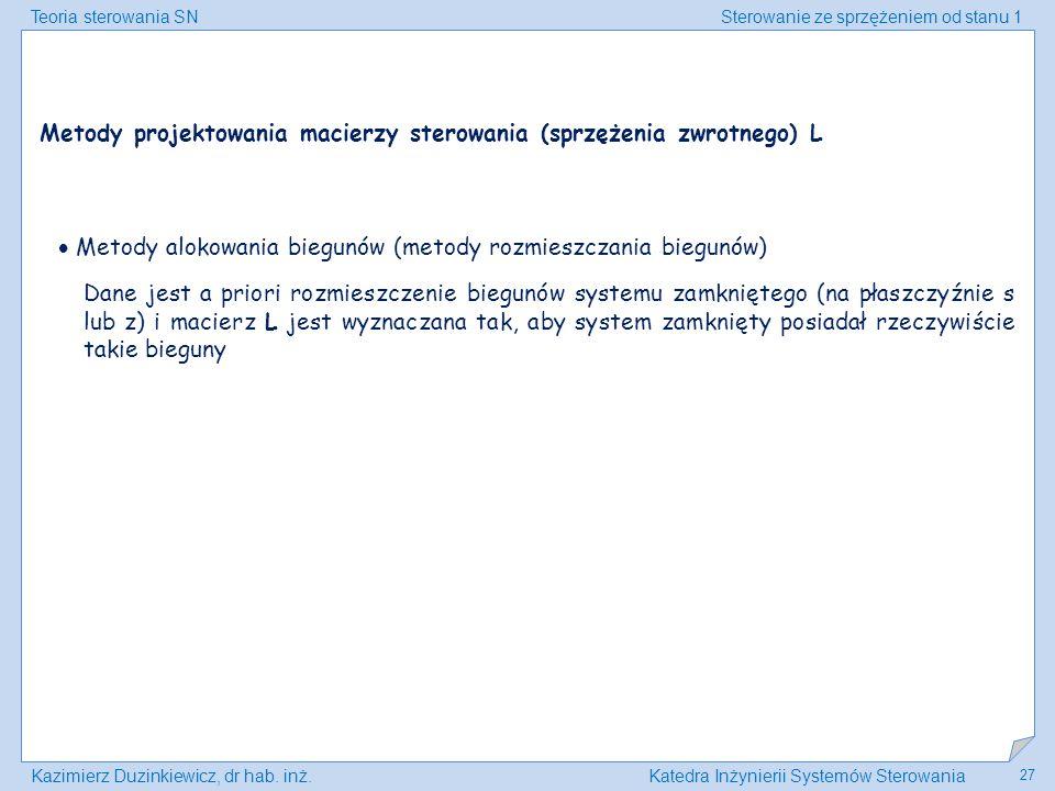 Teoria sterowania SNSterowanie ze sprzężeniem od stanu 1 Kazimierz Duzinkiewicz, dr hab. inż.Katedra Inżynierii Systemów Sterowania 27 Metody projekto