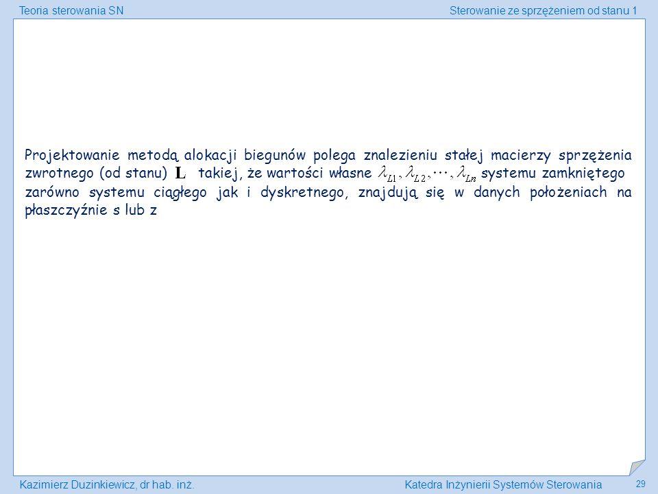 Teoria sterowania SNSterowanie ze sprzężeniem od stanu 1 Kazimierz Duzinkiewicz, dr hab. inż.Katedra Inżynierii Systemów Sterowania 29 Projektowanie m