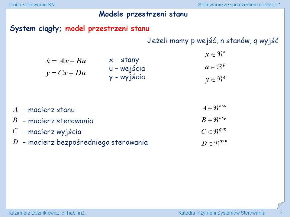 Teoria sterowania SNSterowanie ze sprzężeniem od stanu 1 Kazimierz Duzinkiewicz, dr hab. inż.Katedra Inżynierii Systemów Sterowania 3 Modele przestrze