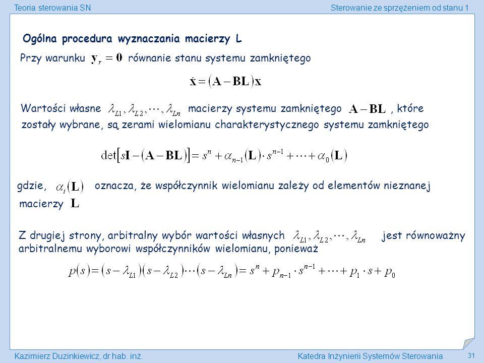 Teoria sterowania SNSterowanie ze sprzężeniem od stanu 1 Kazimierz Duzinkiewicz, dr hab. inż.Katedra Inżynierii Systemów Sterowania 31 Z drugiej stron