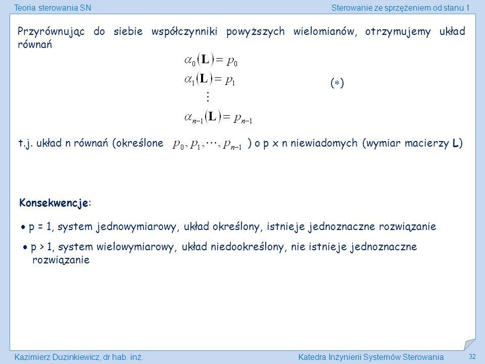 Teoria sterowania SNSterowanie ze sprzężeniem od stanu 1 Kazimierz Duzinkiewicz, dr hab. inż.Katedra Inżynierii Systemów Sterowania 32 Przyrównując do