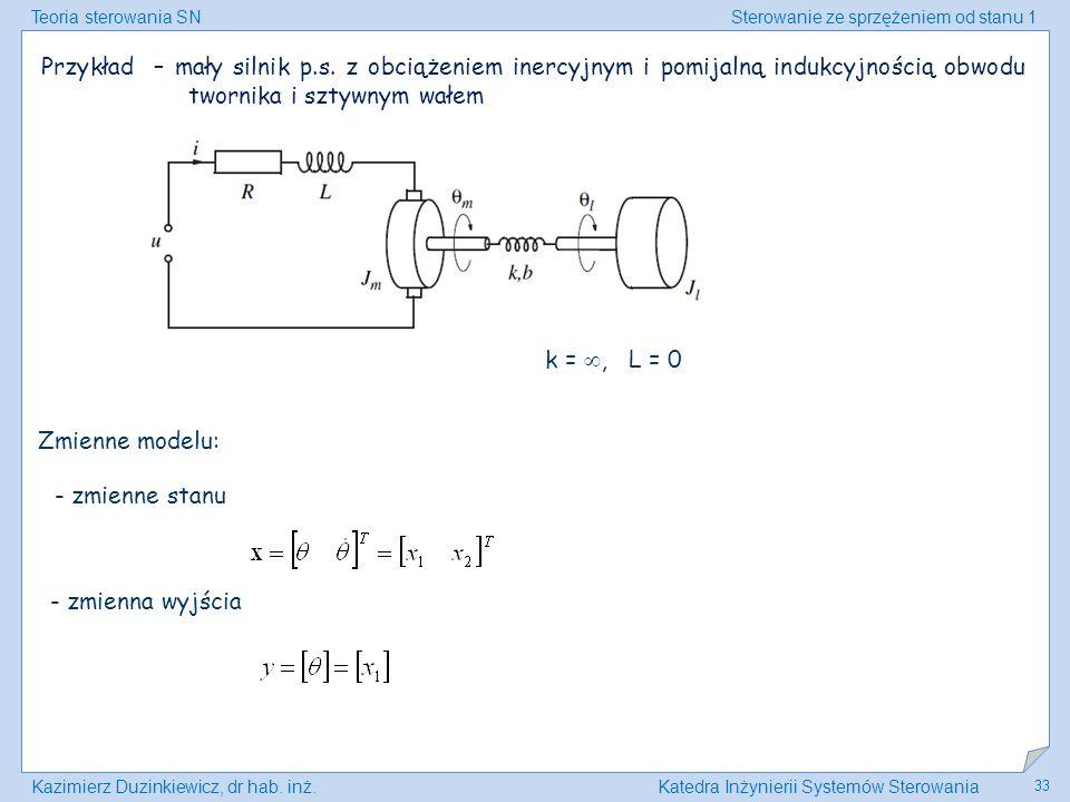 Teoria sterowania SNSterowanie ze sprzężeniem od stanu 1 Kazimierz Duzinkiewicz, dr hab. inż.Katedra Inżynierii Systemów Sterowania 33 Przykład – mały