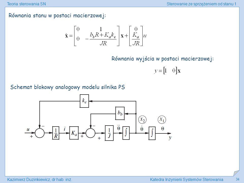 Teoria sterowania SNSterowanie ze sprzężeniem od stanu 1 Kazimierz Duzinkiewicz, dr hab. inż.Katedra Inżynierii Systemów Sterowania 34 Schemat blokowy