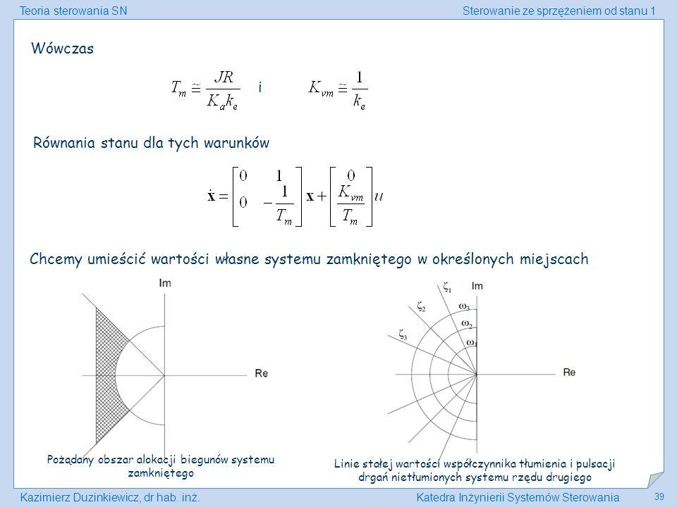 Teoria sterowania SNSterowanie ze sprzężeniem od stanu 1 Kazimierz Duzinkiewicz, dr hab. inż.Katedra Inżynierii Systemów Sterowania 39 Wówczas i Równa