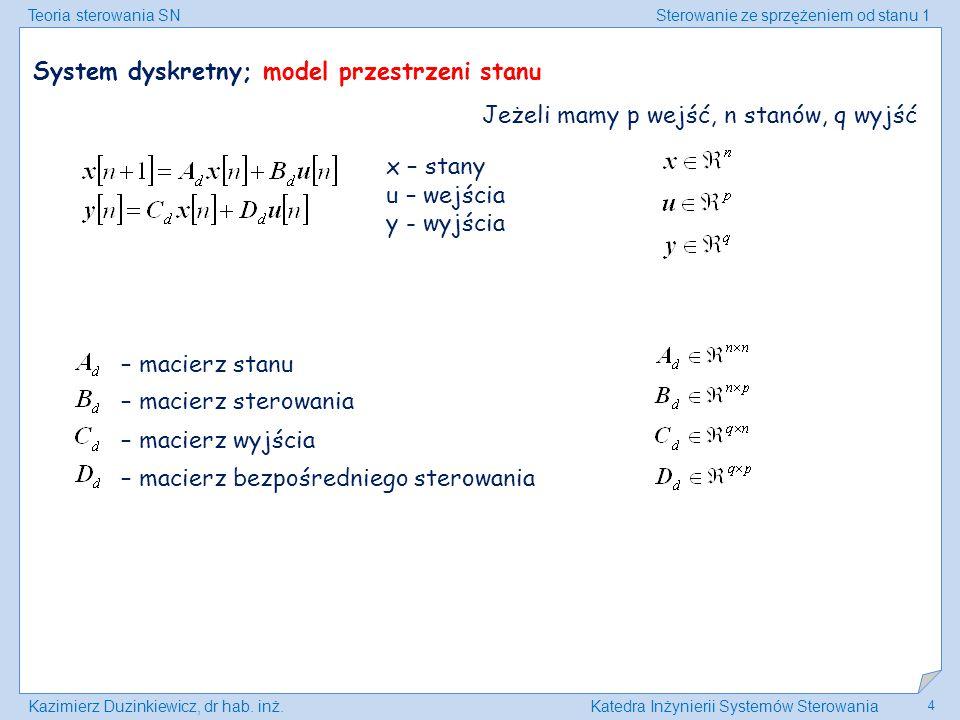 Teoria sterowania SNSterowanie ze sprzężeniem od stanu 1 Kazimierz Duzinkiewicz, dr hab. inż.Katedra Inżynierii Systemów Sterowania 4 System dyskretny