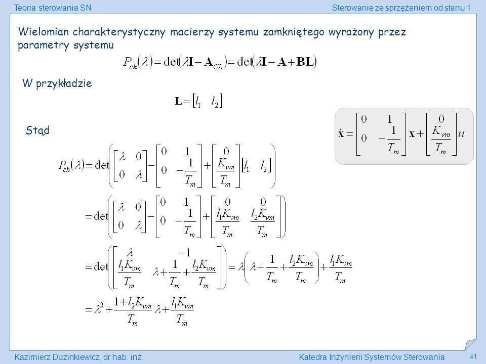 Teoria sterowania SNSterowanie ze sprzężeniem od stanu 1 Kazimierz Duzinkiewicz, dr hab. inż.Katedra Inżynierii Systemów Sterowania 41 Wielomian chara