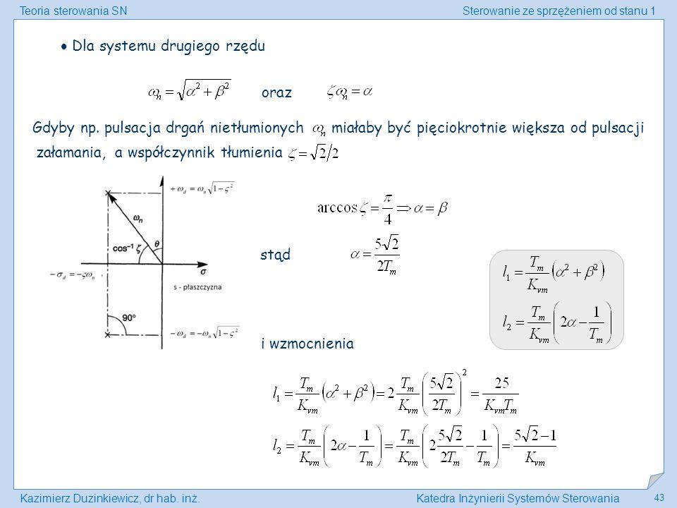 Teoria sterowania SNSterowanie ze sprzężeniem od stanu 1 Kazimierz Duzinkiewicz, dr hab. inż.Katedra Inżynierii Systemów Sterowania 43  Dla systemu d
