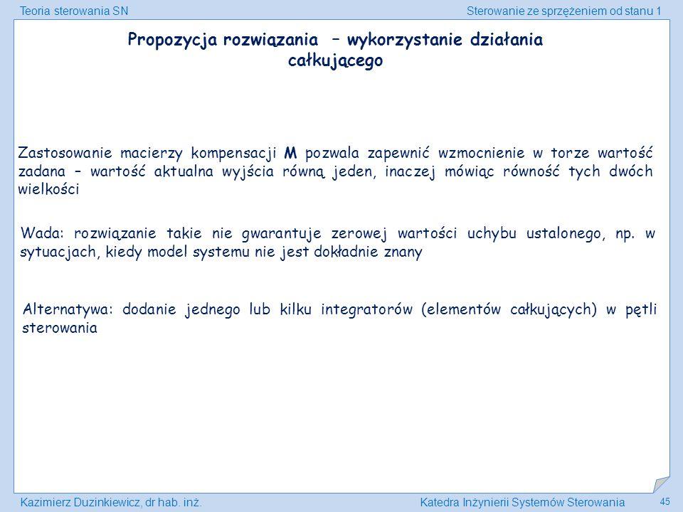 Teoria sterowania SNSterowanie ze sprzężeniem od stanu 1 Kazimierz Duzinkiewicz, dr hab. inż.Katedra Inżynierii Systemów Sterowania 45 Propozycja rozw
