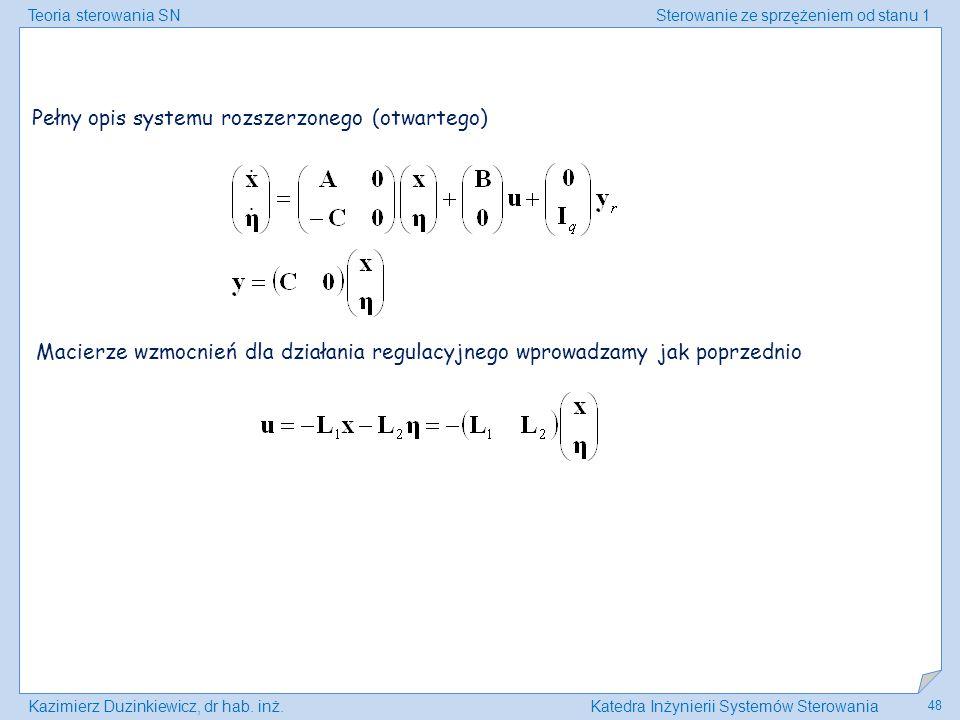 Teoria sterowania SNSterowanie ze sprzężeniem od stanu 1 Kazimierz Duzinkiewicz, dr hab. inż.Katedra Inżynierii Systemów Sterowania 48 Pełny opis syst