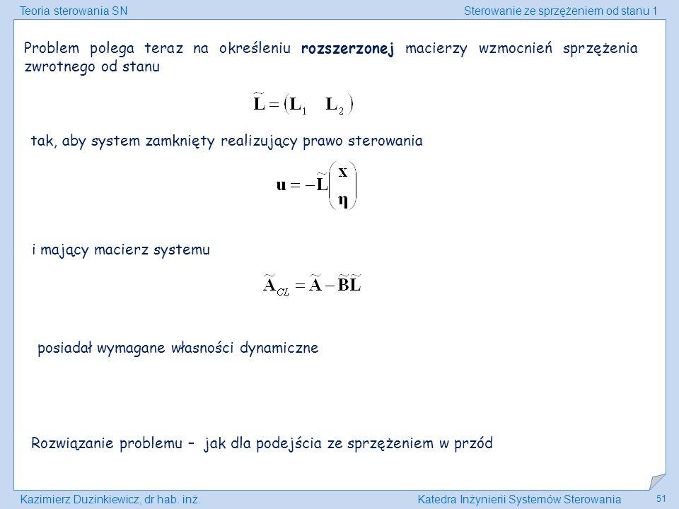 Teoria sterowania SNSterowanie ze sprzężeniem od stanu 1 Kazimierz Duzinkiewicz, dr hab. inż.Katedra Inżynierii Systemów Sterowania 51 Problem polega