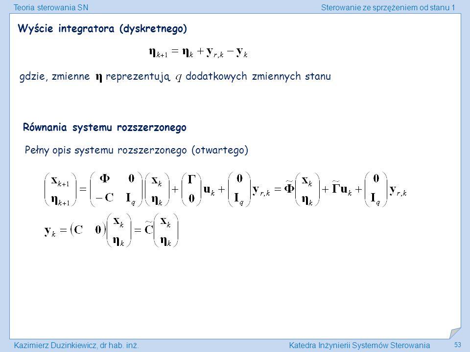 Teoria sterowania SNSterowanie ze sprzężeniem od stanu 1 Kazimierz Duzinkiewicz, dr hab. inż.Katedra Inżynierii Systemów Sterowania 53 Wyście integrat
