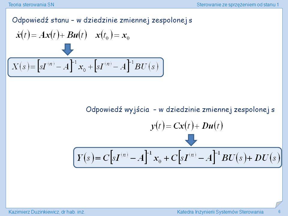 Teoria sterowania SNSterowanie ze sprzężeniem od stanu 1 Kazimierz Duzinkiewicz, dr hab. inż.Katedra Inżynierii Systemów Sterowania 6 Odpowiedź stanu