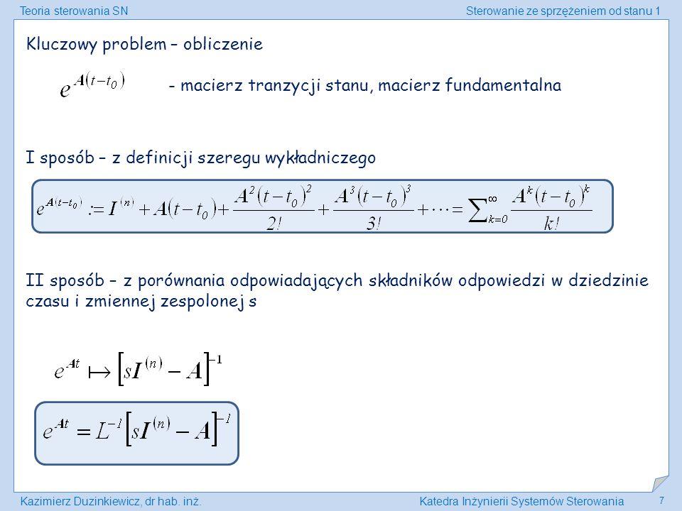 Teoria sterowania SNSterowanie ze sprzężeniem od stanu 1 Kazimierz Duzinkiewicz, dr hab. inż.Katedra Inżynierii Systemów Sterowania 7 Kluczowy problem