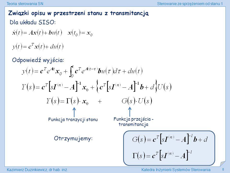 Teoria sterowania SNSterowanie ze sprzężeniem od stanu 1 Kazimierz Duzinkiewicz, dr hab. inż.Katedra Inżynierii Systemów Sterowania 8 Związki opisu w