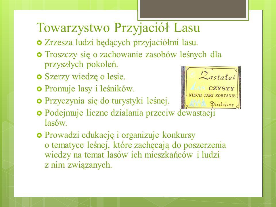 Towarzystwo Przyjaciół Lasu  Zrzesza ludzi będących przyjaciółmi lasu.