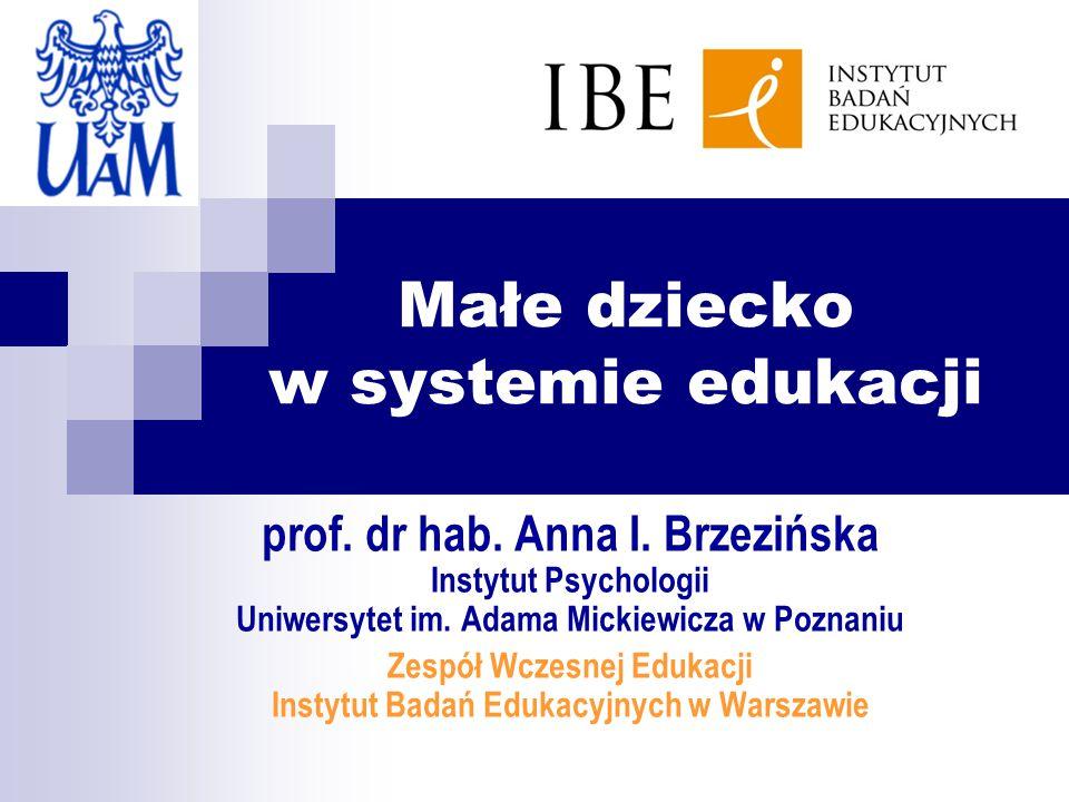 Małe dziecko w systemie edukacji prof.dr hab. Anna I.