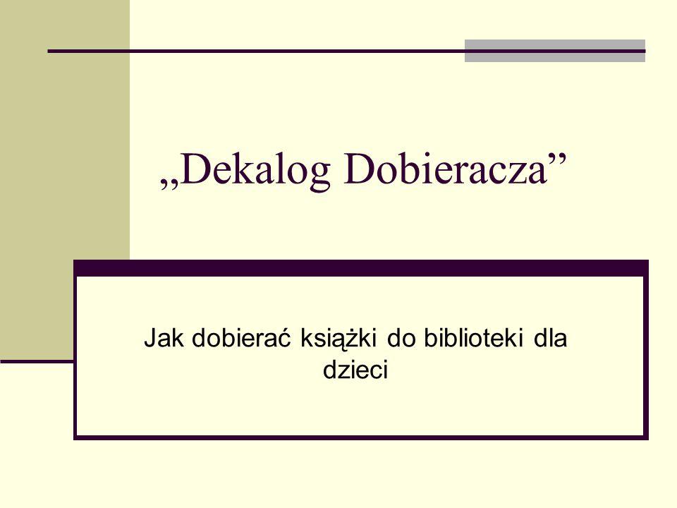 """""""Dekalog Dobieracza Jak dobierać książki do biblioteki dla dzieci"""
