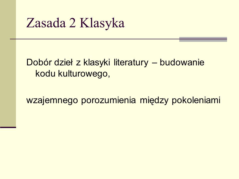 Zasada 2 Klasyka Dobór dzieł z klasyki literatury – budowanie kodu kulturowego, wzajemnego porozumienia między pokoleniami