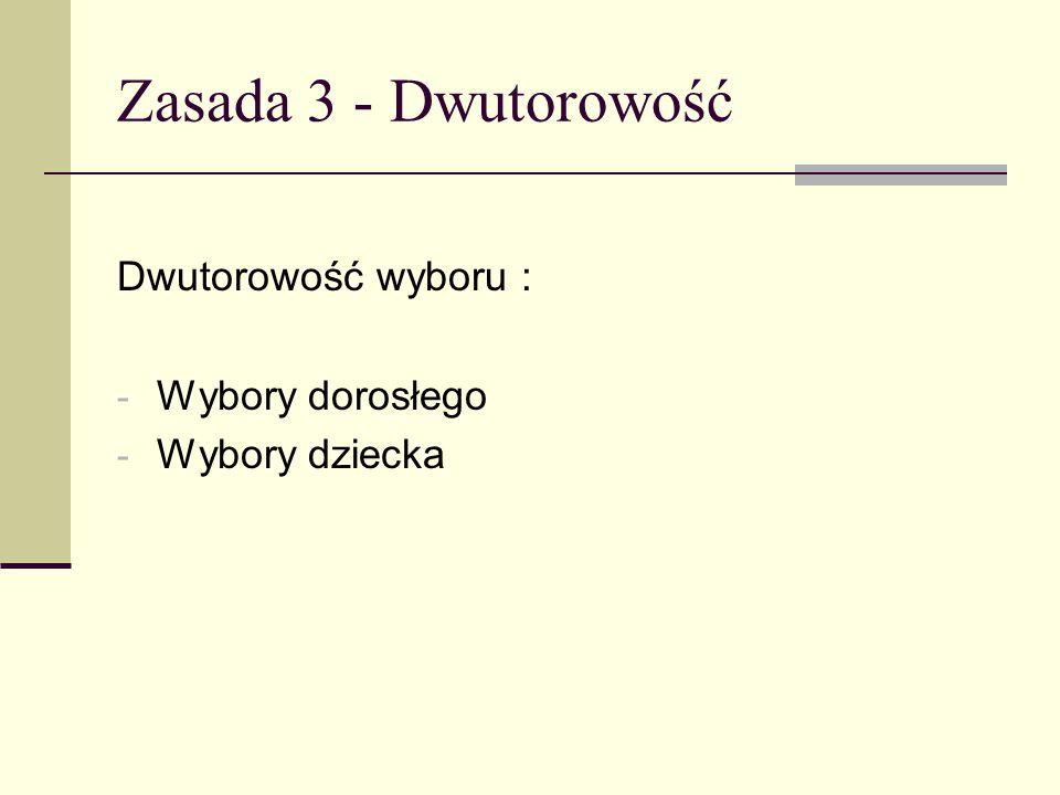 Zasada 3 - Dwutorowość Dwutorowość wyboru : - Wybory dorosłego - Wybory dziecka