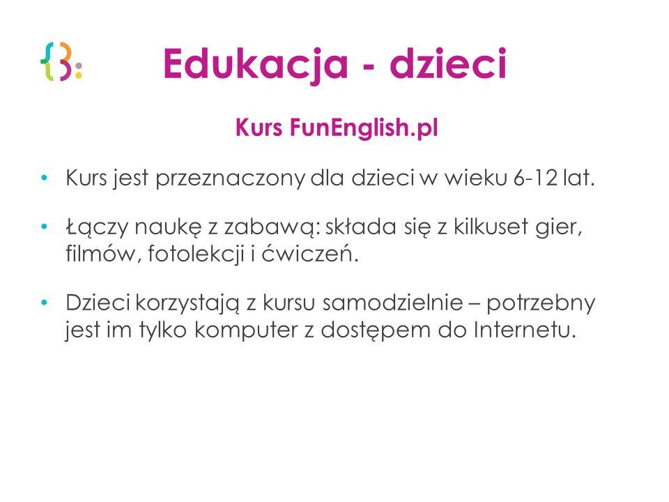 Edukacja - dzieci Kurs FunEnglish.pl Kurs jest przeznaczony dla dzieci w wieku 6-12 lat. Łączy naukę z zabawą: składa się z kilkuset gier, filmów, fot